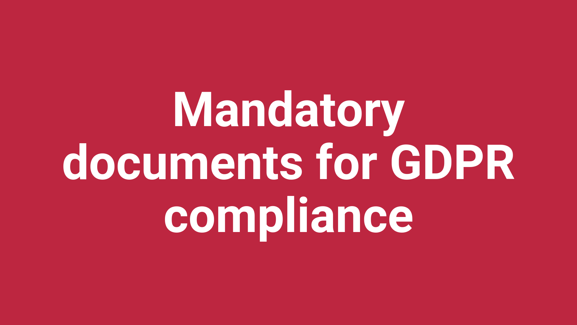 Mandatory documents for GDPR compliance