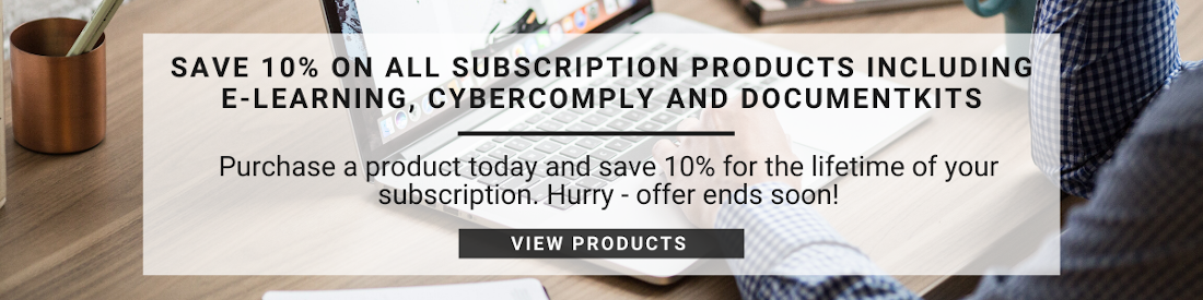 Save 10% on all subscription products including E-learning, CyberComply and DocumentKits