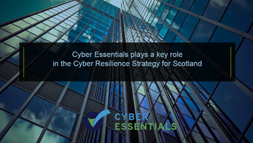 Cyber Essentials plays a key role in the Cyber Resilience Strategy for Scotland and the rest of the UK