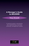 Business Continuity Management: A Manager's Guide to BS25999