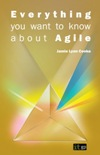 Everything you wanted to know about Agile