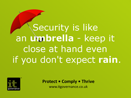 Security is like an umbrella - keep it close at hand even if you don't expect rain
