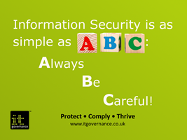 Information security is as simple as A B C. Always Be Careful