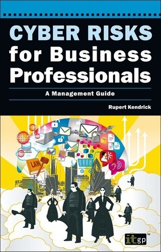 Cyber Security Risks for Business Professionals: A Management Guide