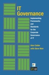 IT Governance - Implementing Frameworks and Standards for the Corporate Governance of IT