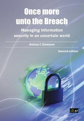 Once more unto the Breach: Managing information security in an uncertain world