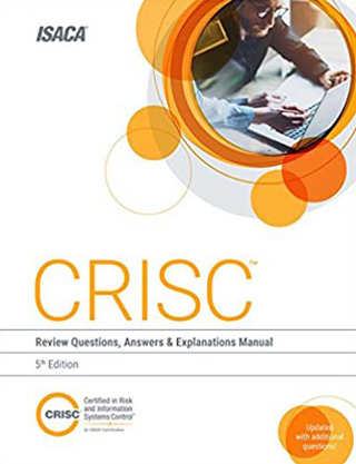 CRISC Review Questions, Answers and Explanations Manual 5th Edition