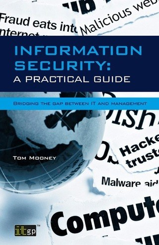 Information Security A Practical Guide: Bridging the gap between IT and management