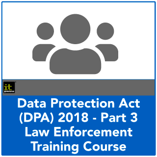 Data Protection Act 2018 Part 3 - Law Enforcement Processing training course